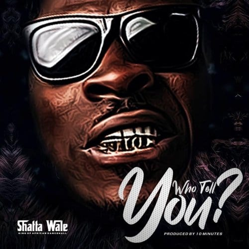 "Shatta Wale Issues New Single ""Who Tell You"""