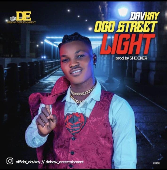Davkay – Ogo Street Light (Prod by Shocker Beat)