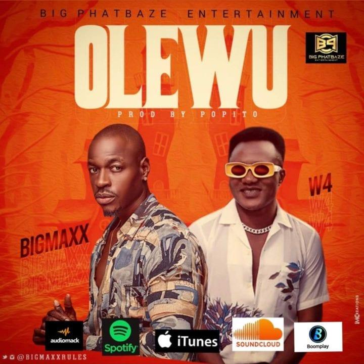 Bigmaxx ft. W4 – Olewu (Prod. by Popito)