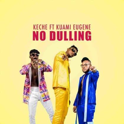 Keche Ft. Kuami Eugene - No Dulling
