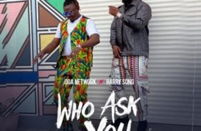 Oga Network, Harrysong - Who Ask You (Remix)