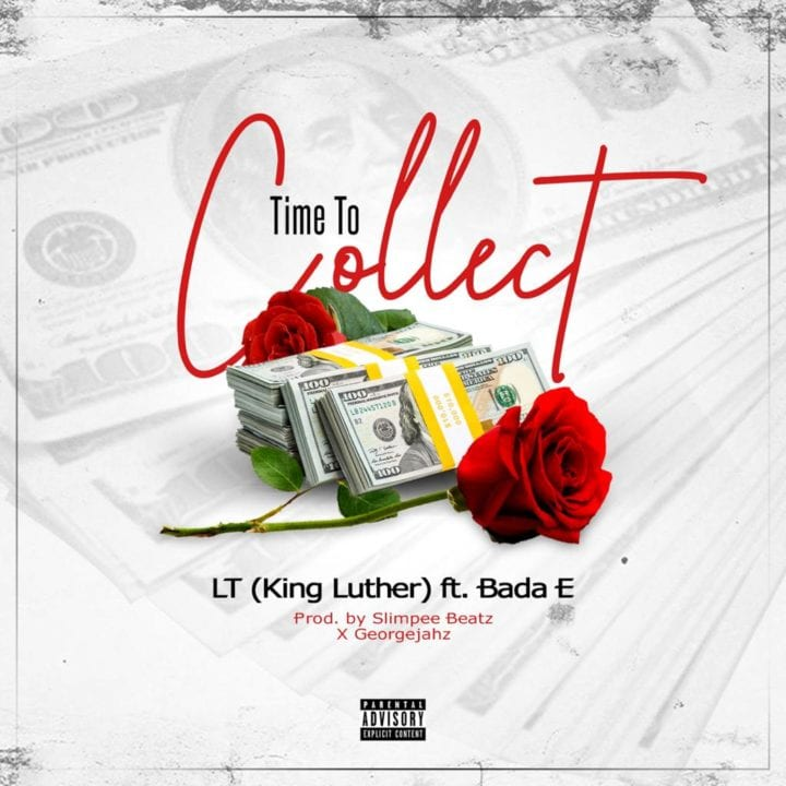 "Afro-high Originator, LT A.K.A King Luther Presents ""Time To Collect"" ft. Bada E –"