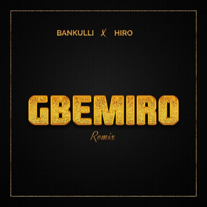 "Bankulli Remixes His Debut Single ""Gbemiro"" with Hiro"