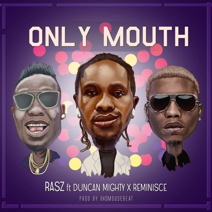 Rasz ft. Duncan Mighty x Reminisce – Only Mouth