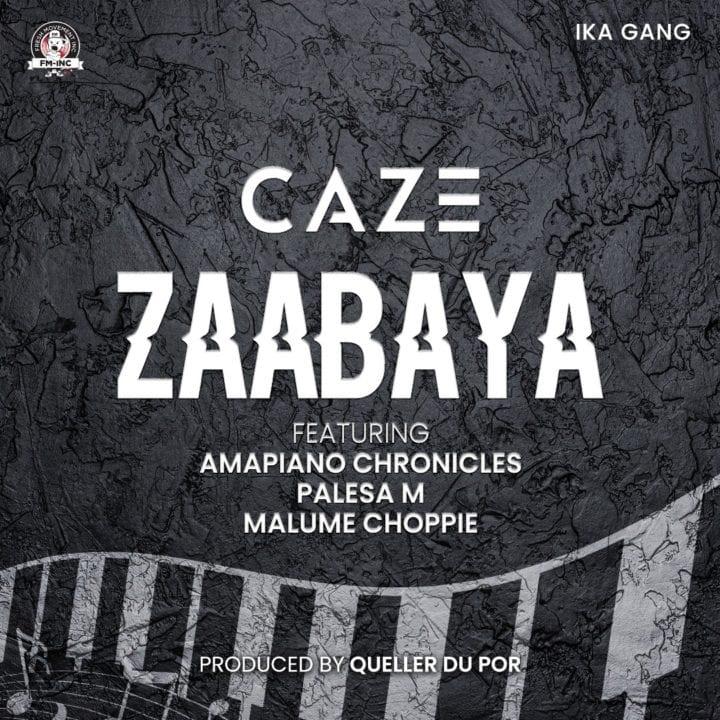 "CaZe Hooks Up With Amapiano Chronicle & Others For ""Zaabaya"""