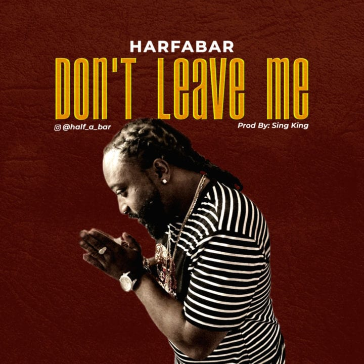 "Halfabar Presents His New Single – ""Don't Leave Me"""