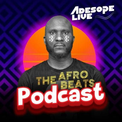 "Adesope Live: ""The Afrobeats Podcast"" - Episode 5"