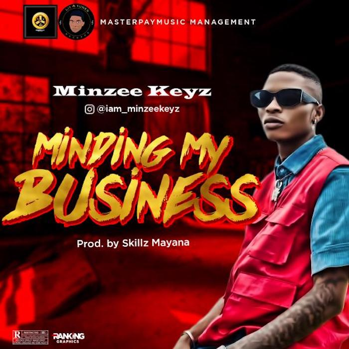 """Watch The New Video By Minzee Keyz For – """"Minding My Business"""""""