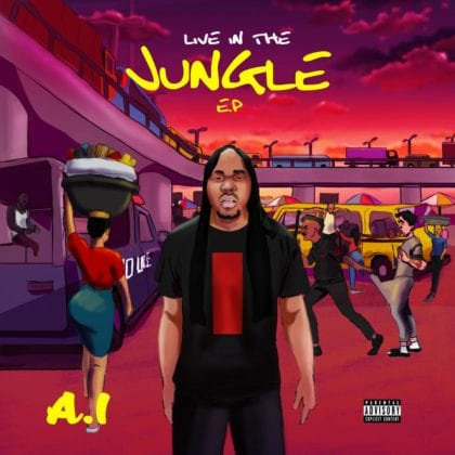 A.I drops 'Live In The Jungle EP' featuring Terry Apala, Buju, Others