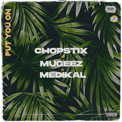 Choptix - Put You On ft. Medikal & Mugeez