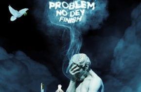 Erigga - Problem Nor Dey Finish