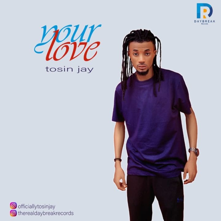 """Listen To The New Tosin Jay Titled – """"Your Love"""""""