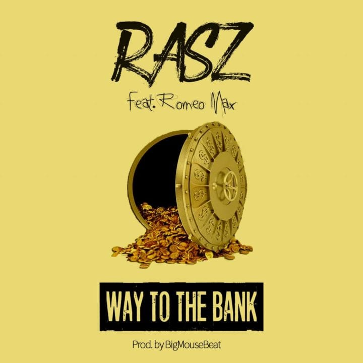 "Rasz And Romeo Max Combine For – ""Way To The Bank"""