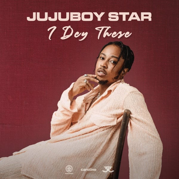Jujuboy Star - I Dey There