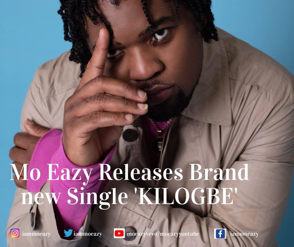 "Mo Eazy Releases New Single Titled ""Kilogbe"""