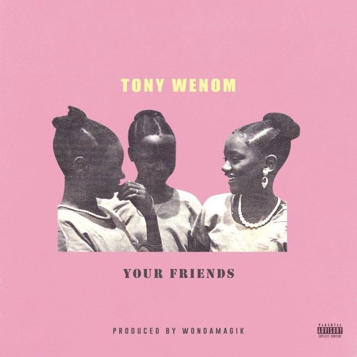 Tony Wenom – Your Friends