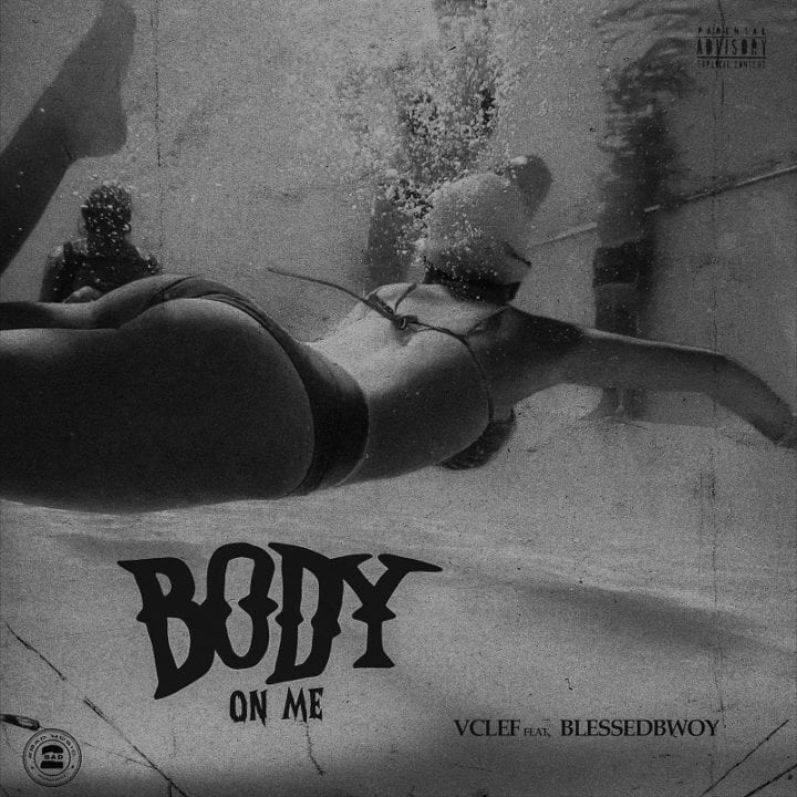"Vclef and Blessedbwoy Collaborate Again For – ""Body On Me"""