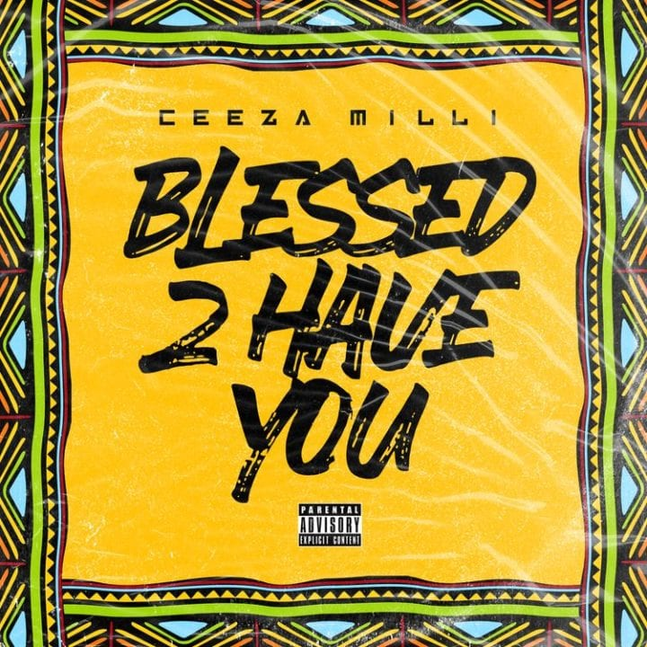 Ceeza Milli - Blessed To Have You