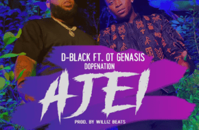D-Black features OT Genasis & DopeNation on 'Ajei' - WATCH VIDEO
