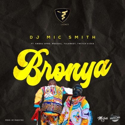 Dj Mic Smith ft. Kweku Afro x Medikal x Tulenkey x Twitch4eva - BRONYA