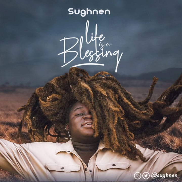 Sughnen Drops Inspirational Single – 'Life Is A Blessing' - Download Mp3