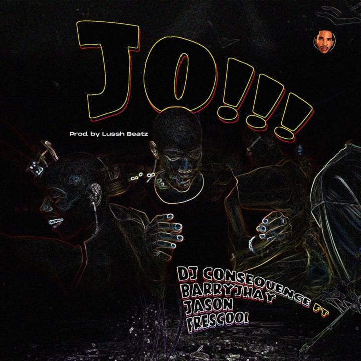"DJ Consequence, Barry Jhay, Frescool & Jason Want You To ""JO!!! (Dance)"""