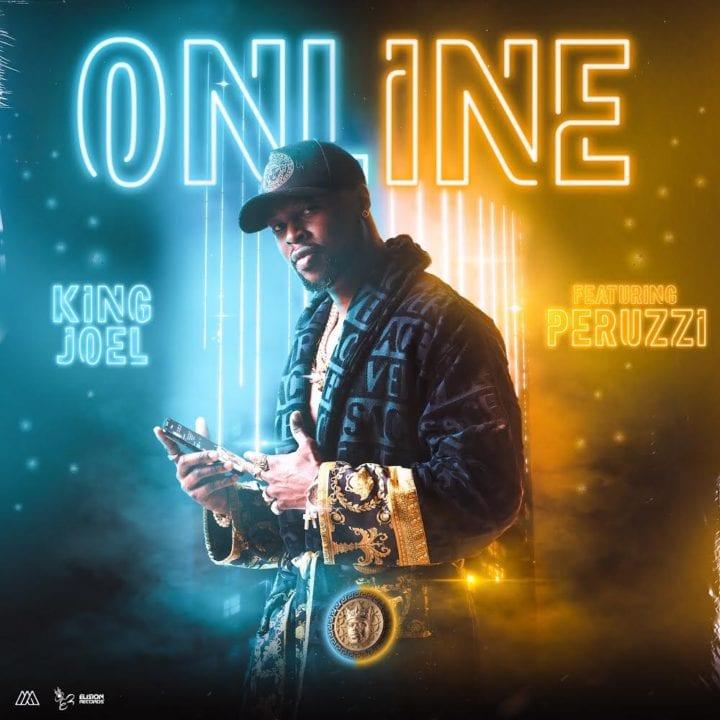King Joel Ft Peruzzi – Online + Uptown Girl Ft Runtown