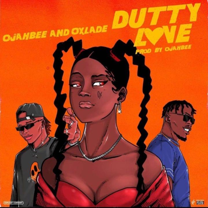 Ojahbee, Oxlade - Dutty Love