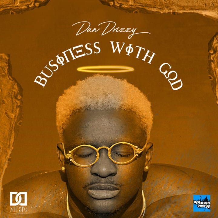 Dan Drizzy – Business With God EP - Download Mp3