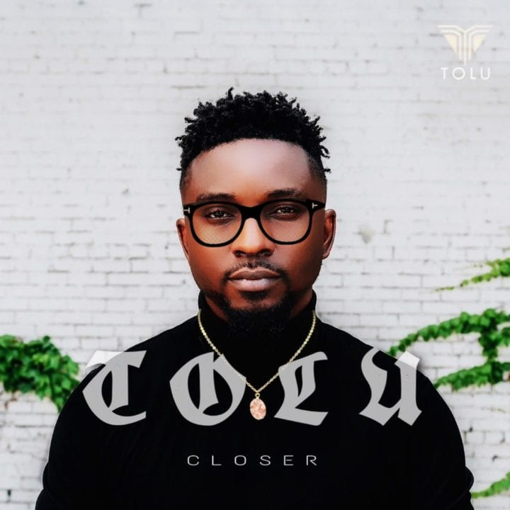 "TOLU returns with new Afro R&B Fusion single, ""Closer"""