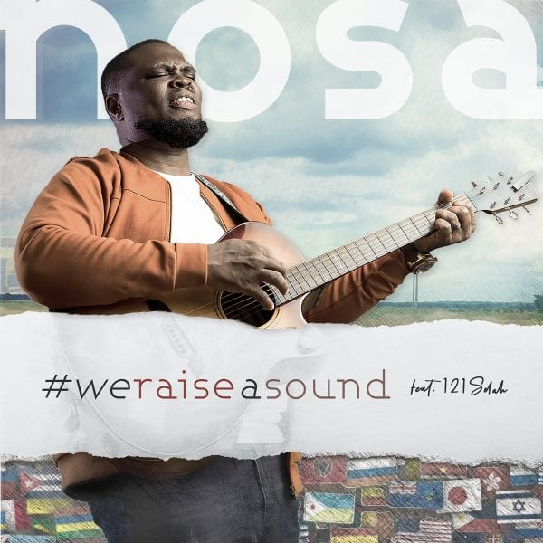 """Nosa drops new single, """"We Raise a Sound"""" featuring 121 Selah"""