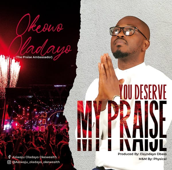 "Oladayo Okeowo releases new single, ""You Deserve My Praise"""