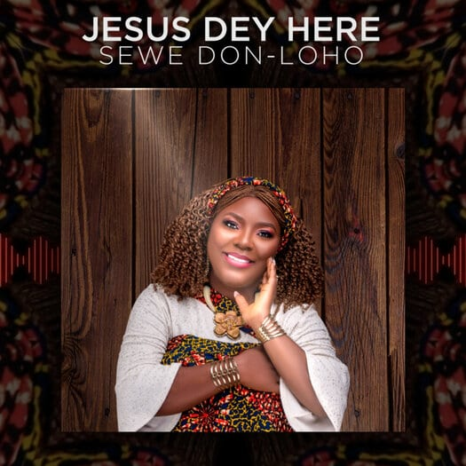 Sewe Don-Loho Celebrates New Year With 'Jesus Dey Here'