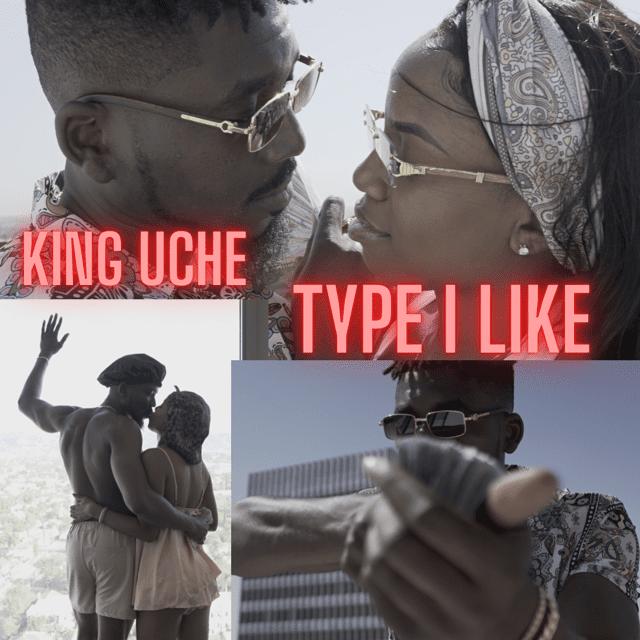 King Uche – Type I Like