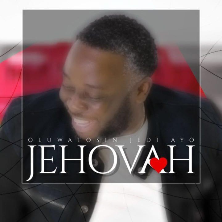 "Oluwatosin Jedi Ayo drops new single, ""Your Name, Jehovah"""