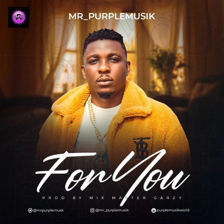 Mr Purplemusik – For You (Prod. By Mix Master Garzy)