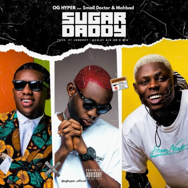 OG Hyper Combines With Small Doctor & Mohbad For – 'Sugar Daddy'