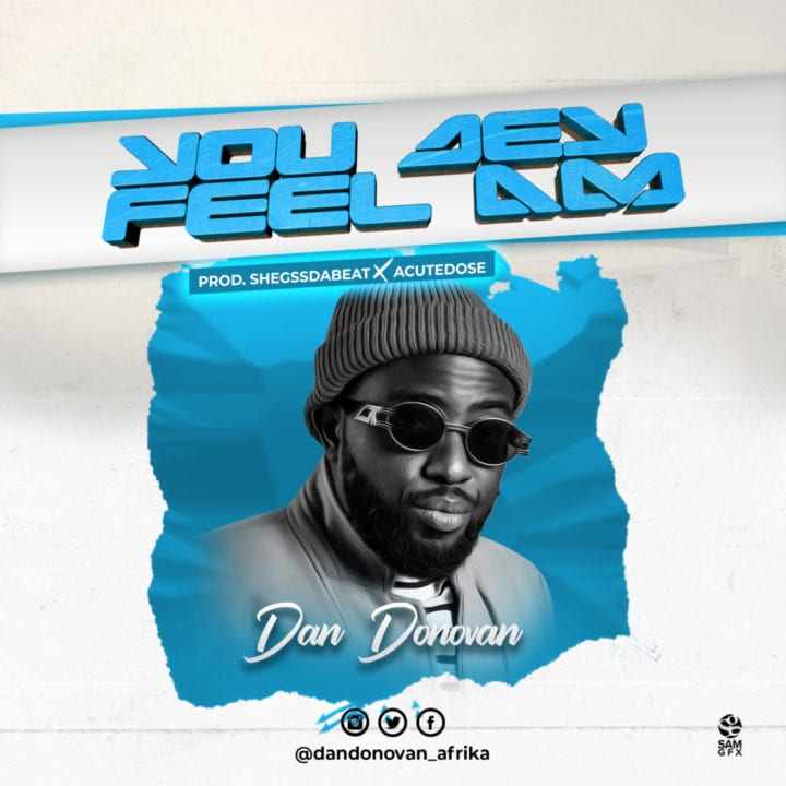 Dan Donavan Comes Through With Hot New Single – 'You Dey Feel Am'