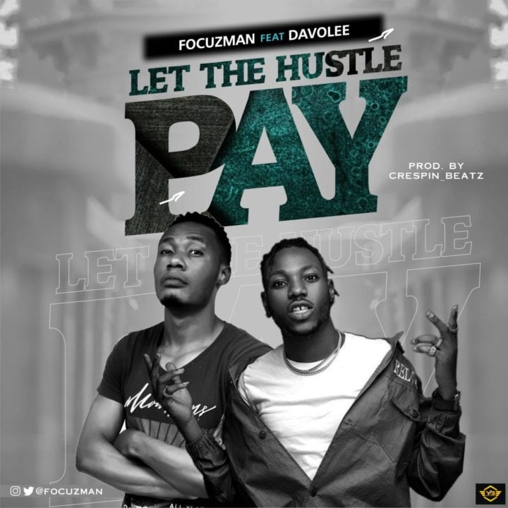 Focuzman – Let The Hustle Pay (feat. Davolee)