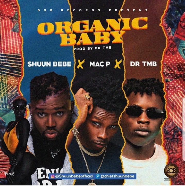 SOB Boss Shuun Bebe, Mac P And Dr Tmb Team Up For – 'Organic Baby'