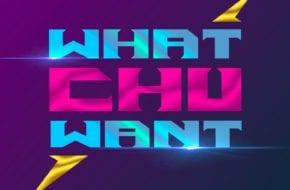 chuXchu - WhatChu Want