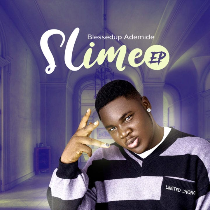 """Blessedup Ademide Finally Drops His Most Anticipated – """"Slime"""" Project"""