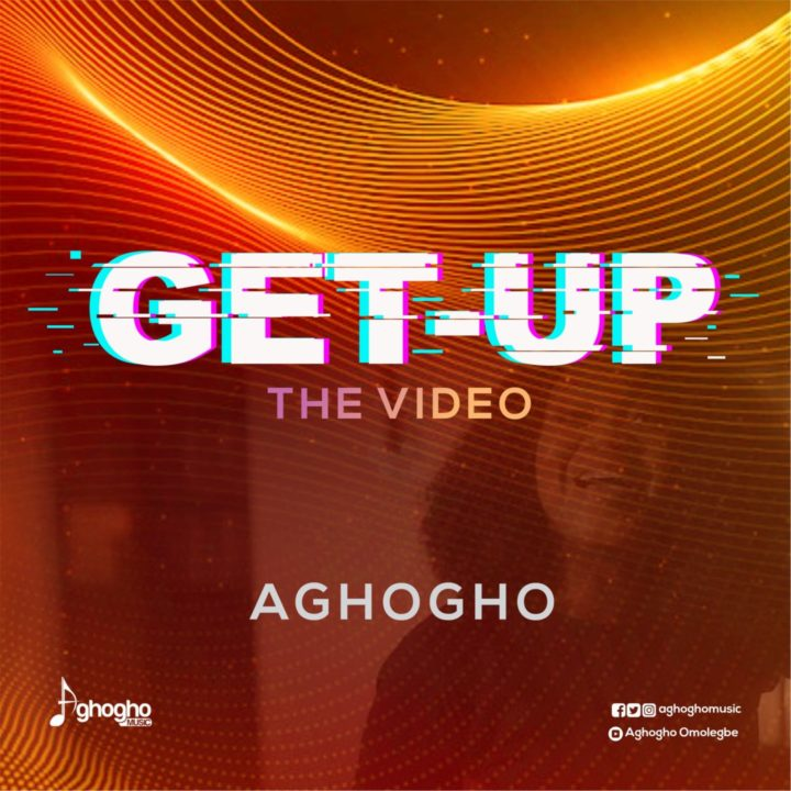 VIDEO Aghogho - Get Up - Stream & Watch |