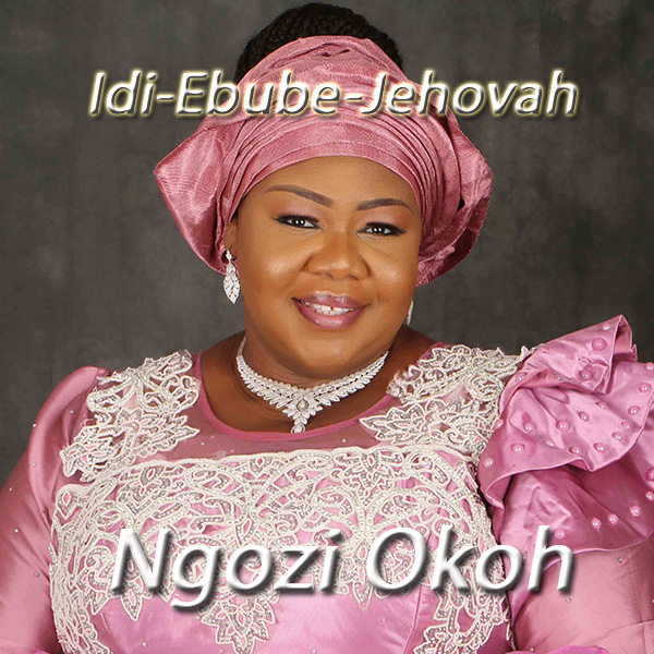 Gospel Singer, Ngozi Okoh Renders It To The Almighty With 'Idi Ebube Jehovah'