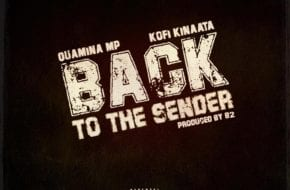 Quamina MP, Kofi Kinaata - Back To The Sender