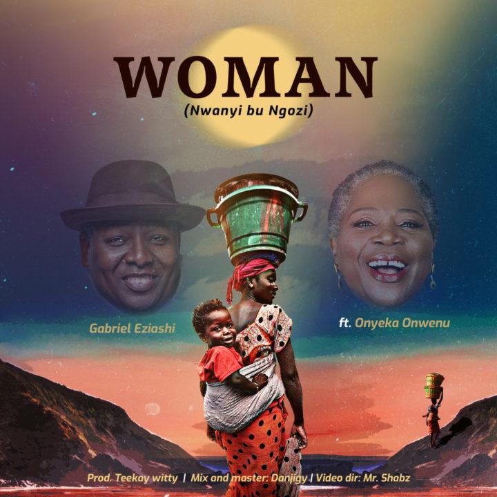 """Gabriel Eziashi teams up with music icon, Onyeka Onwenu in """"Woman (Nwanyi Bu Ngozi)"""""""
