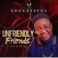 Successful - Unfriendly friends