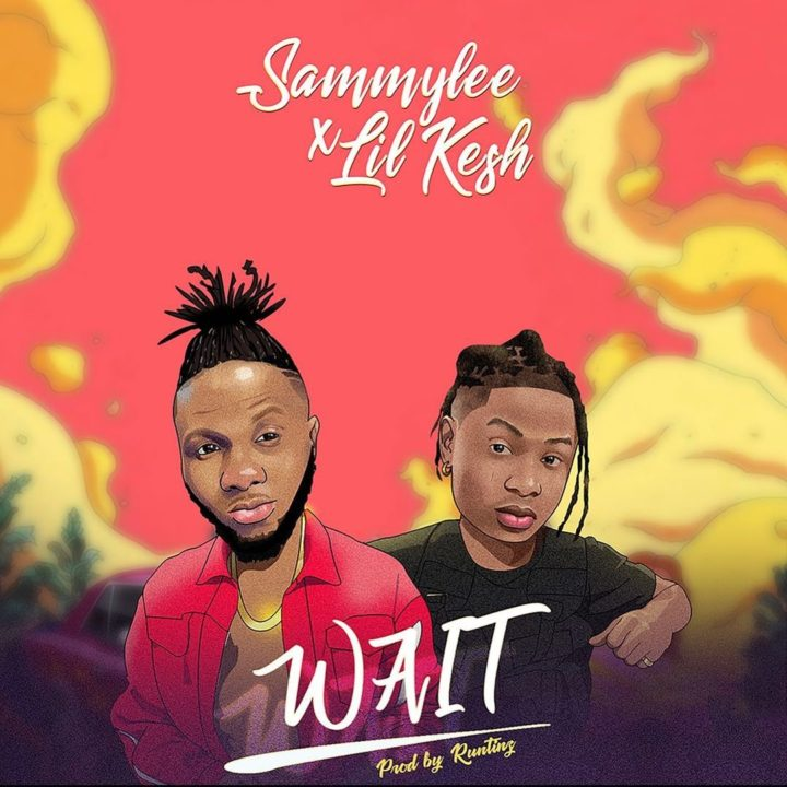 SammyLee and Lil Kesh Combines To Bring The Fire With – 'Wait'
