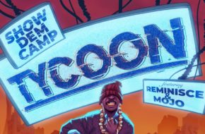 Listen to Show Dem Camp's 'Tycoon' Featuring Reminisce and Mojo Now