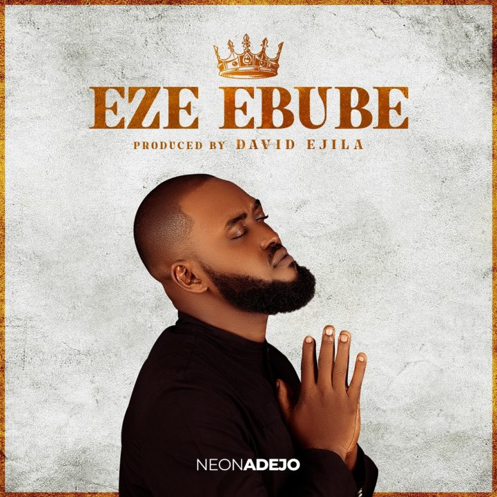 "Neon Adejo returns with new hit single, ""Eze Ebube"""